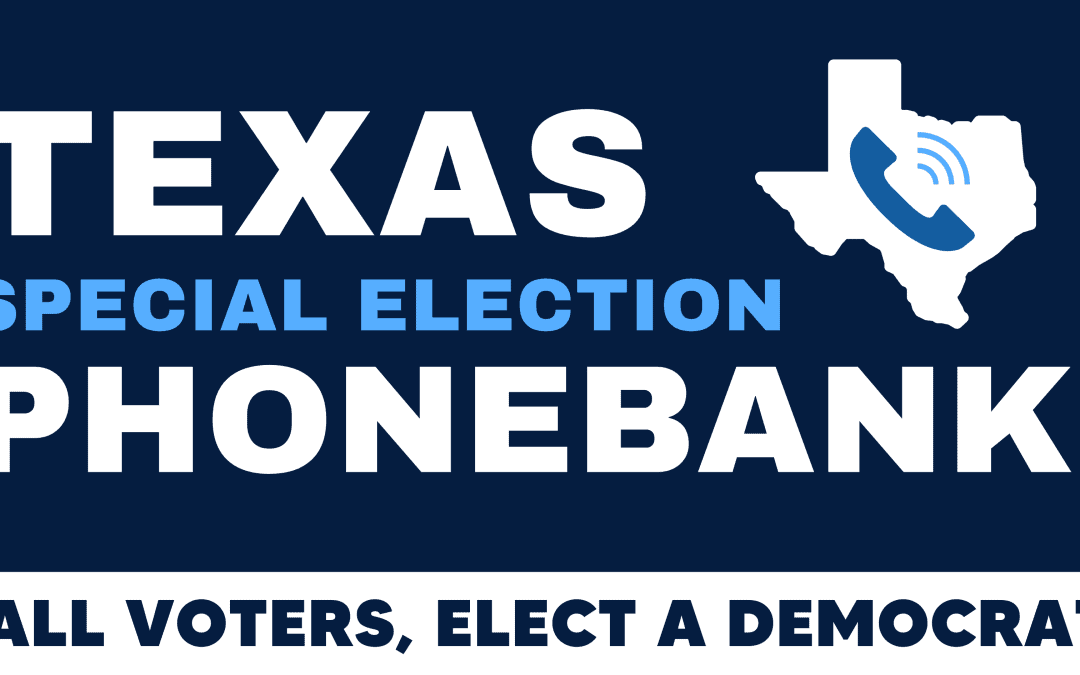 Texas Special Election Phonebank: Get out the Vote for Democrats