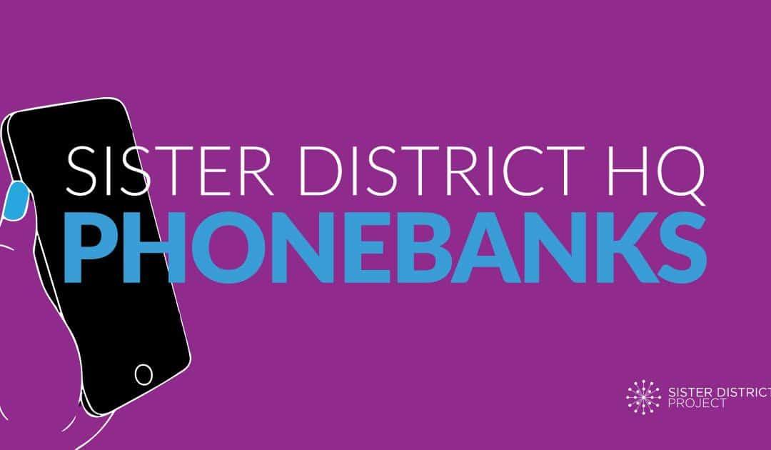 Sister District HQ Phonebanks!